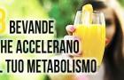 8 bevande che accelerano il tuo metabolismo in maniera naturale