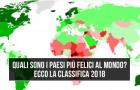 Quali sono i paesi più felici del mondo? La classifica 2018 riserva delle sorprese
